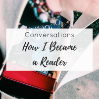 Conversations | How I Became a Reader