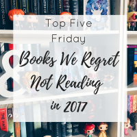 Top Five Friday | Books We Regret Not Reading In 2017