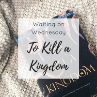 Waiting on Wednesday   To Kill A Kingdom
